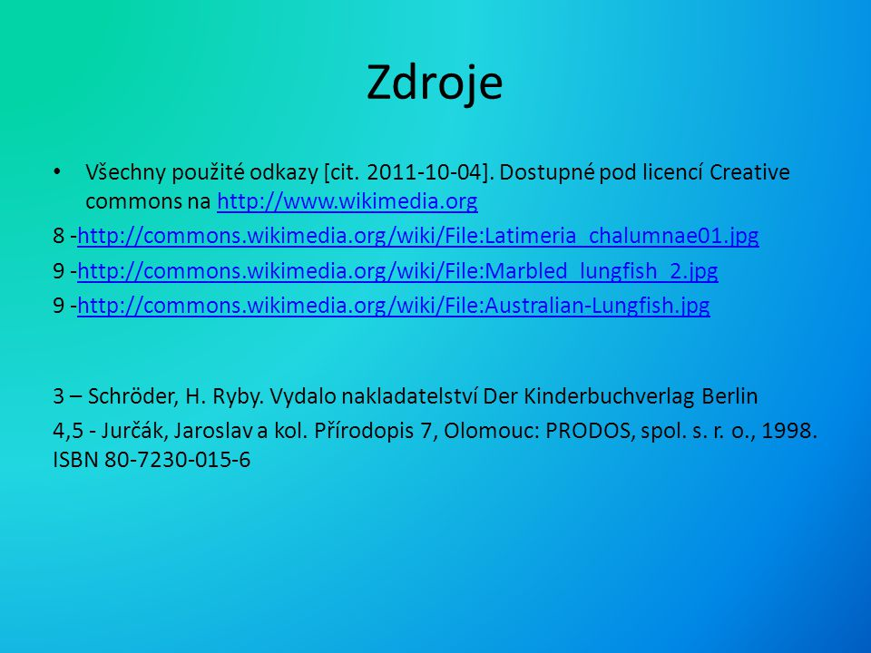 Zdroje Všechny použité odkazy [cit. 2011-10-04]. Dostupné pod licencí Creative commons na http://www.wikimedia.org.
